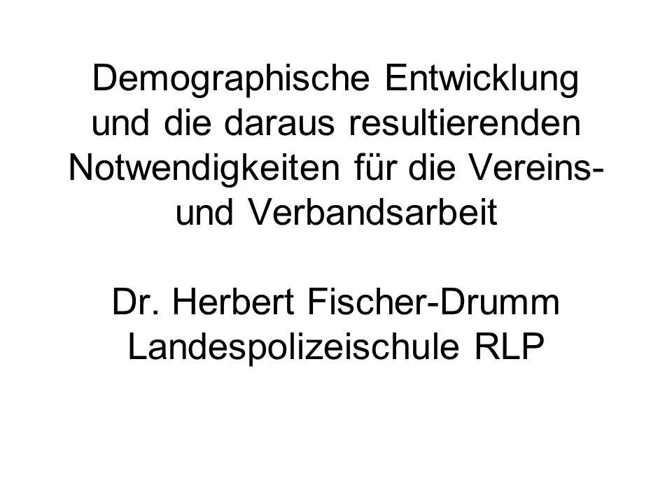 Demographische Entwicklung und die daraus resultierenden Notwendigkeiten für die Vereins- und Verbandsarbeit Dr.