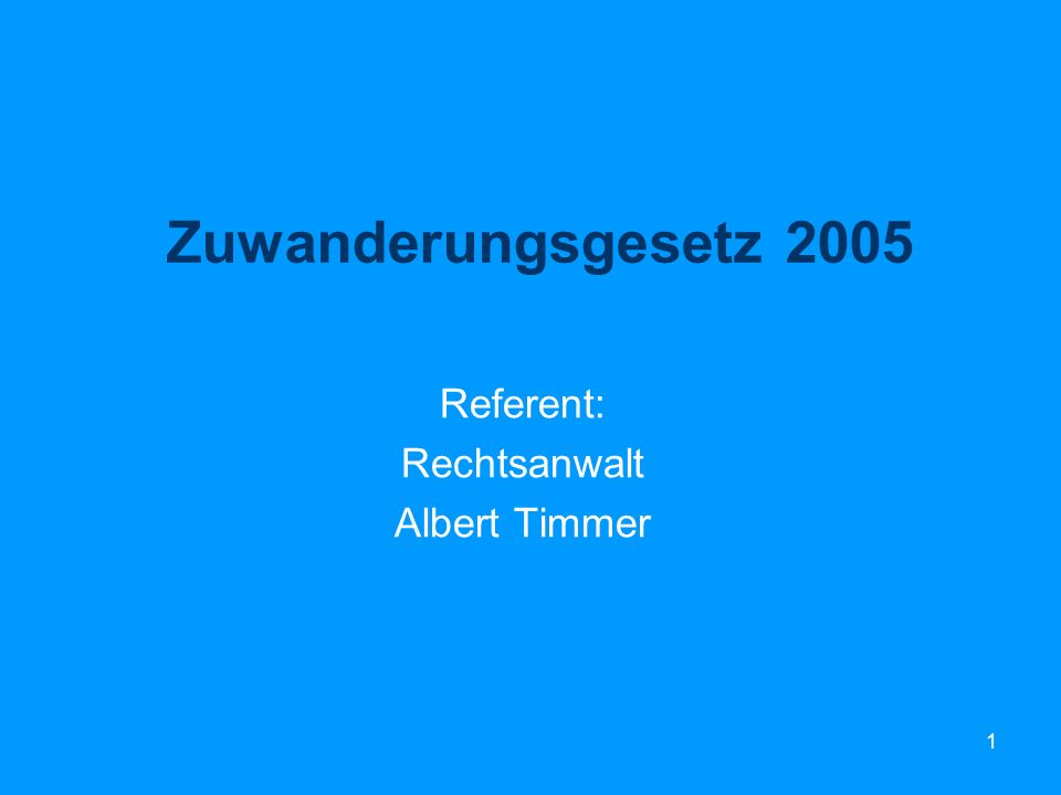 Zuwanderungsgesetz 2005 Referent: Rechtsanwalt Albert Timmer
