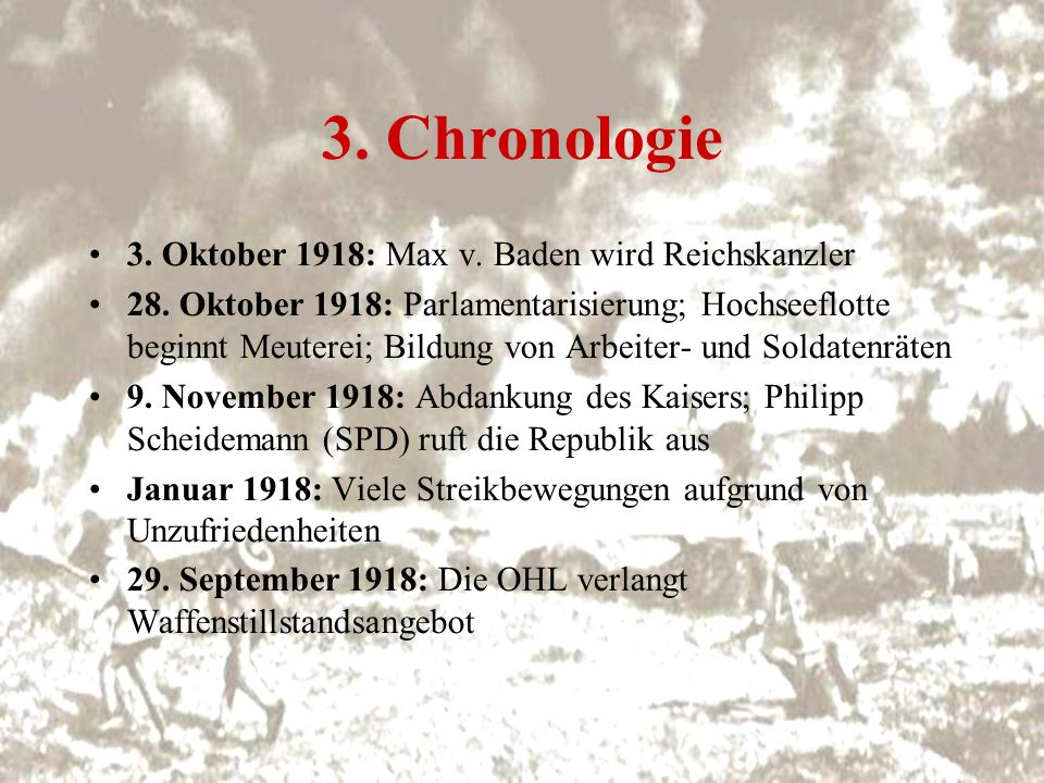 3. Chronologie 3. Oktober 1918: Max v. Baden wird Reichskanzler