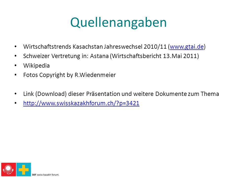 Quellenangaben Wirtschaftstrends Kasachstan Jahreswechsel 2010/11 (www.gtai.de) Schweizer Vertretung in: Astana (Wirtschaftsbericht 13.Mai 2011)