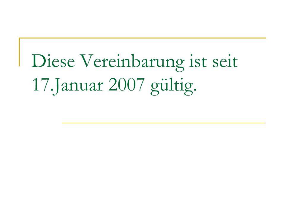 Diese Vereinbarung ist seit 17.Januar 2007 gültig.