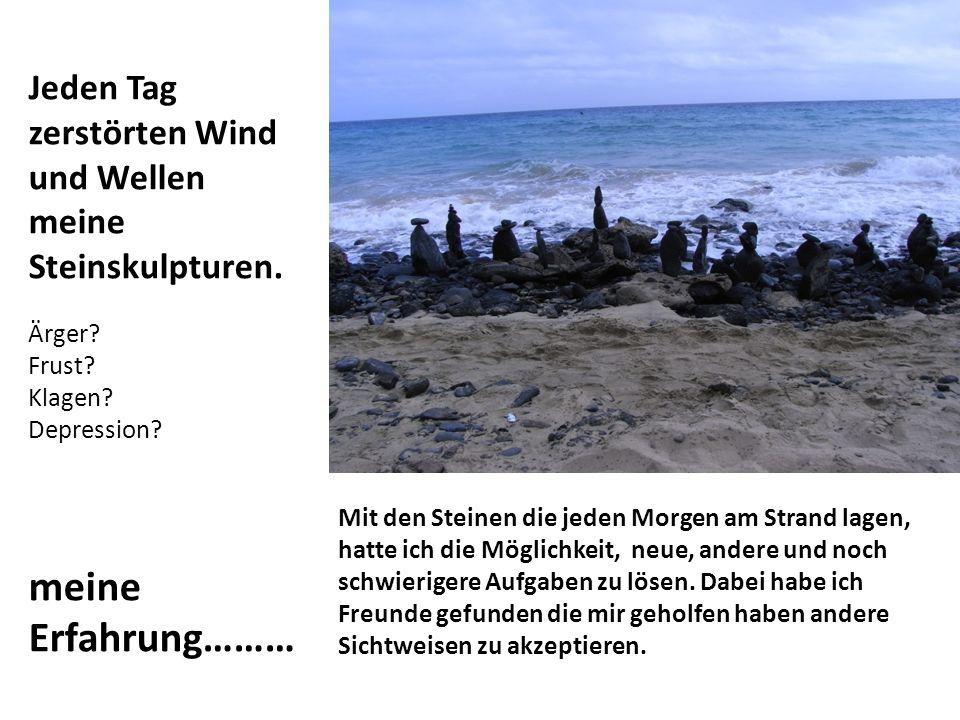 Jeden Tag zerstörten Wind und Wellen meine Steinskulpturen.