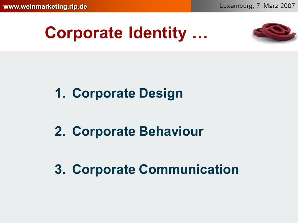 Corporate Identity … Corporate Design Corporate Behaviour