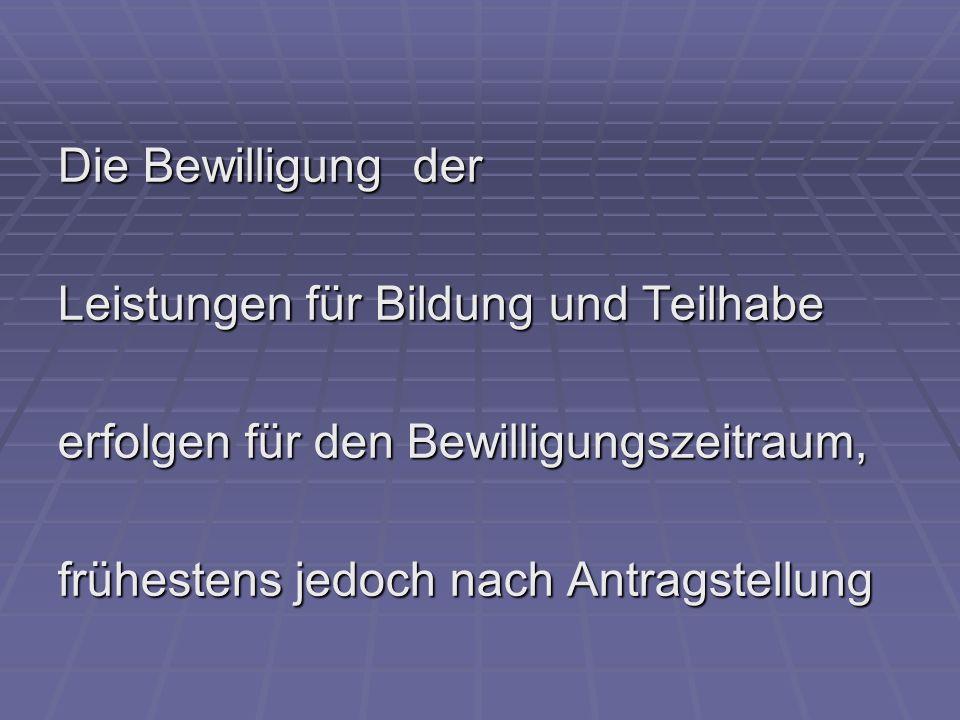 Die Bewilligung der Leistungen für Bildung und Teilhabe.