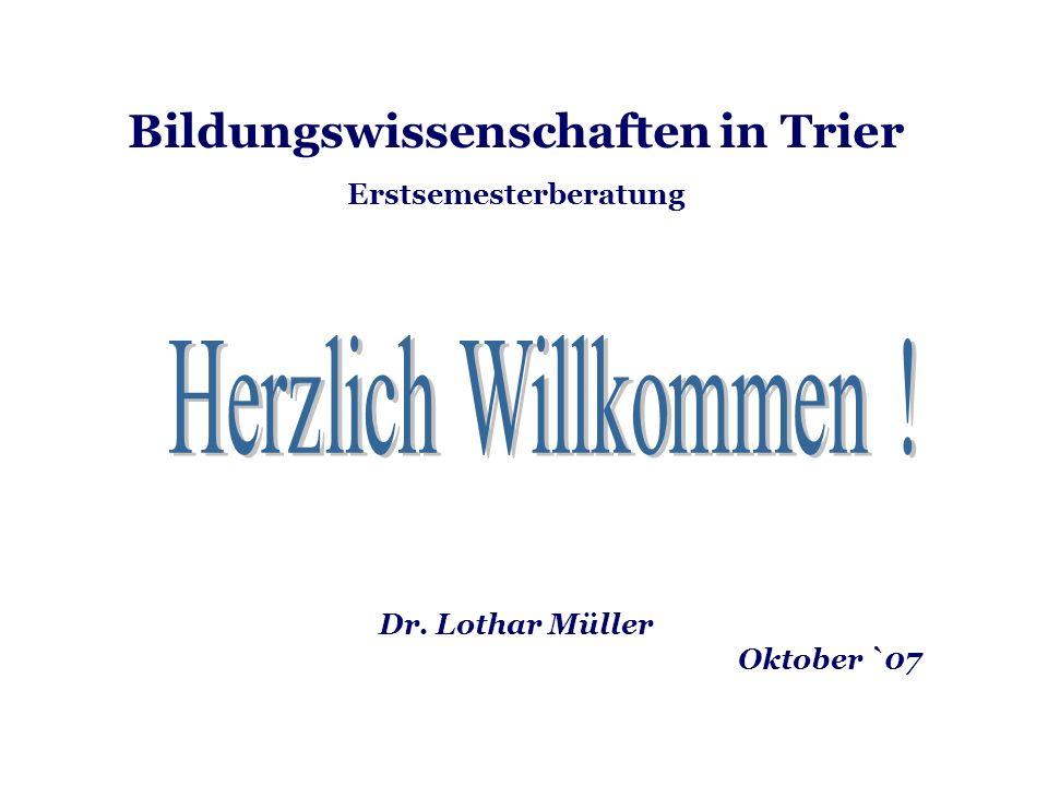 Bildungswissenschaften in Trier Erstsemesterberatung Dr. Lothar Müller
