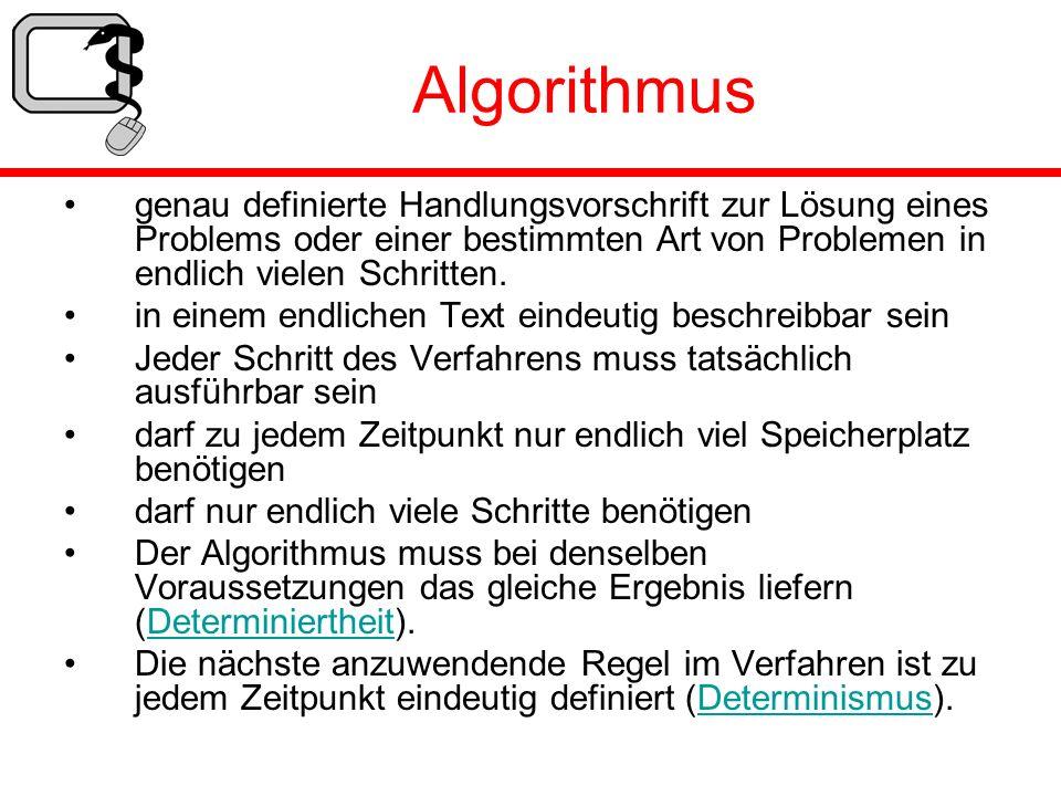 Algorithmus genau definierte Handlungsvorschrift zur Lösung eines Problems oder einer bestimmten Art von Problemen in endlich vielen Schritten.