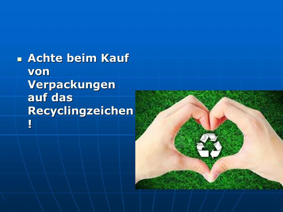 Achte beim Kauf von Verpackungen auf das Recyclingzeichen !
