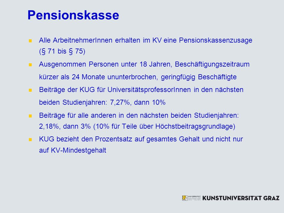 Pensionskasse Alle ArbeitnehmerInnen erhalten im KV eine Pensionskassenzusage (§ 71 bis § 75)