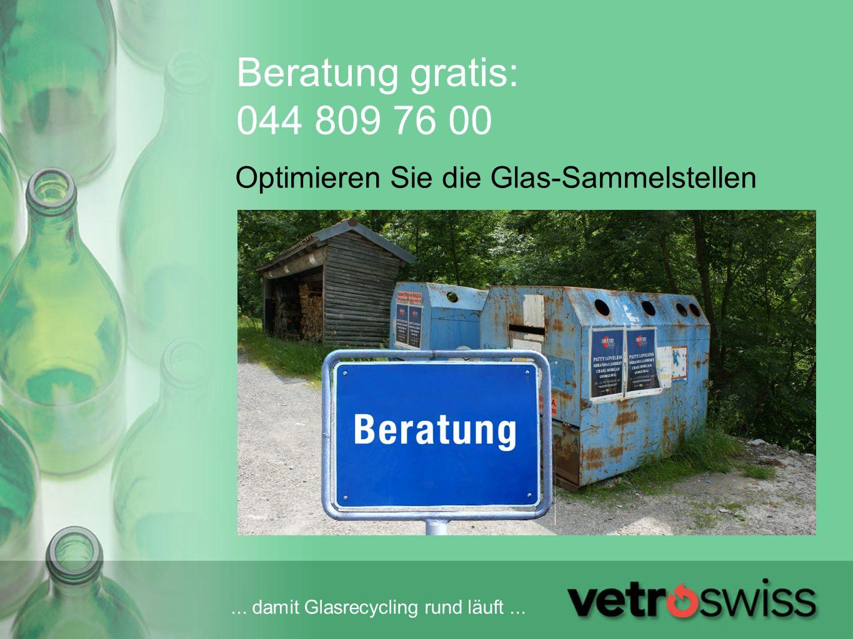 Beratung gratis: 044 809 76 00 Optimieren Sie die Glas-Sammelstellen