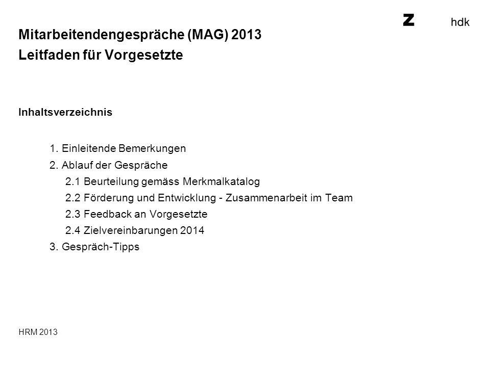 Mitarbeitendengespräche (MAG) 2013 Leitfaden für Vorgesetzte Inhaltsverzeichnis 1.