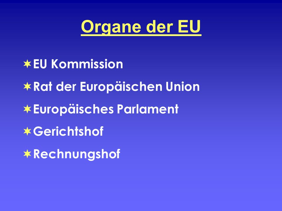 Organe der EU EU Kommission Rat der Europäischen Union