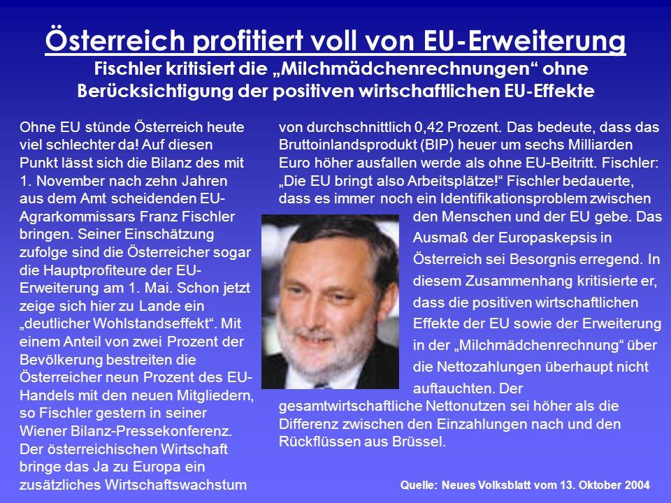 """Österreich profitiert voll von EU-Erweiterung Fischler kritisiert die """"Milchmädchenrechnungen ohne Berücksichtigung der positiven wirtschaftlichen EU-Effekte"""