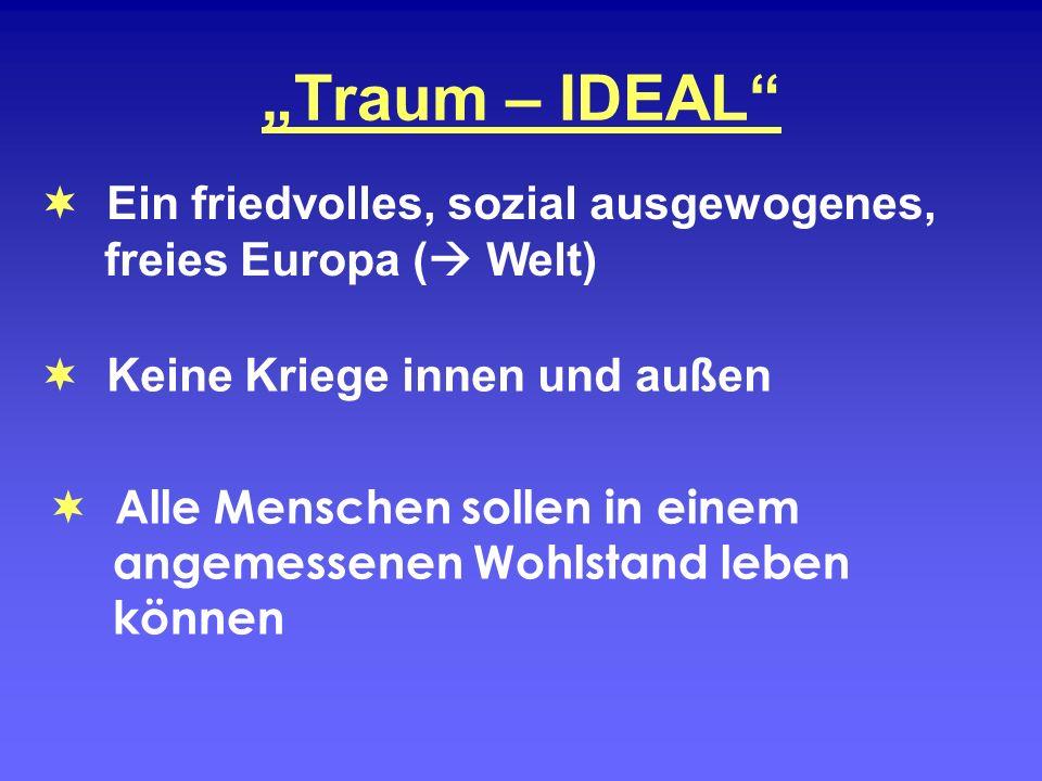 """""""Traum – IDEAL  Ein friedvolles, sozial ausgewogenes, freies Europa ( Welt)  Keine Kriege innen und außen."""