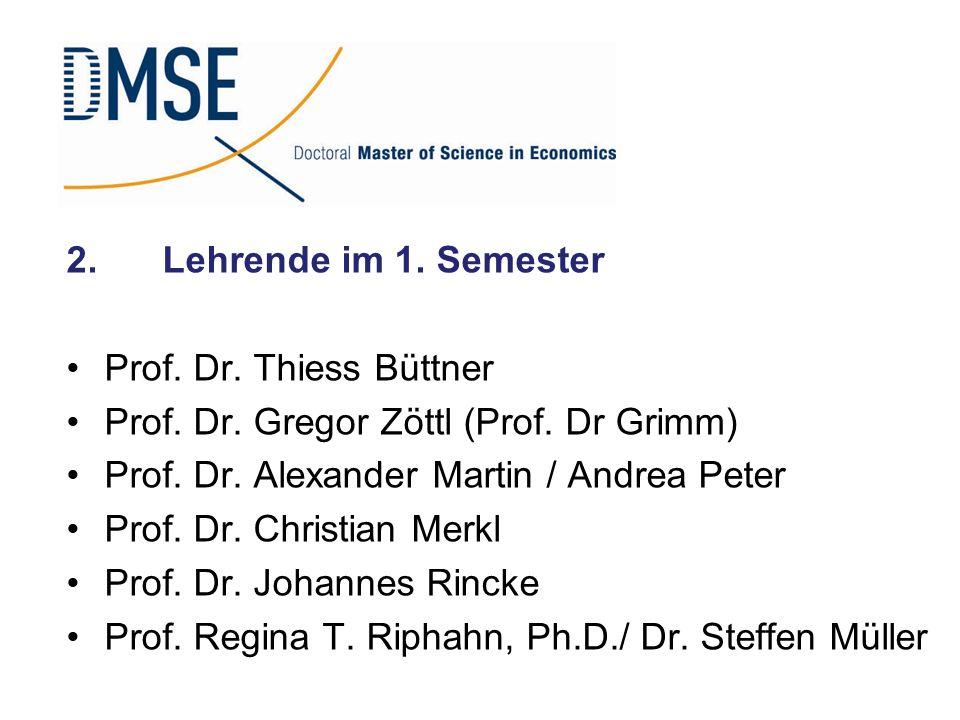 2. Lehrende im 1. Semester Prof. Dr. Thiess Büttner. Prof. Dr. Gregor Zöttl (Prof. Dr Grimm) Prof. Dr. Alexander Martin / Andrea Peter.