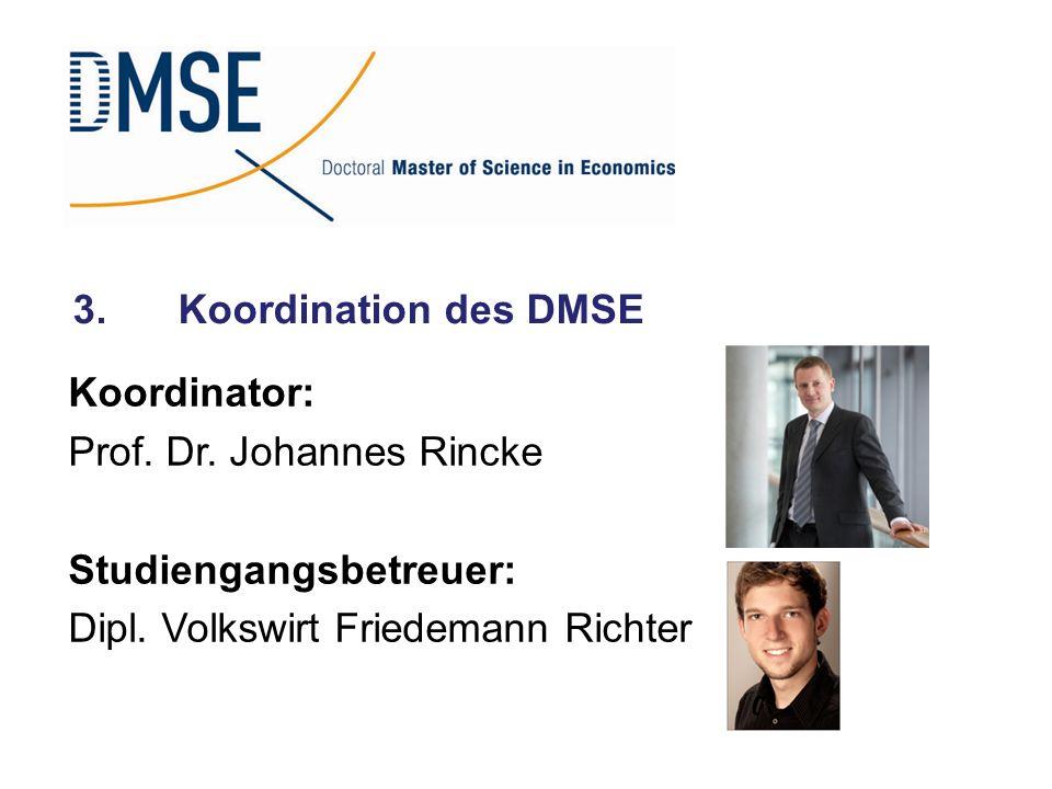 3. Koordination des DMSE Koordinator: Prof. Dr. Johannes Rincke.