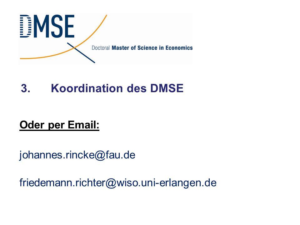 3. Koordination des DMSE Oder per Email: johannes.rincke@fau.de
