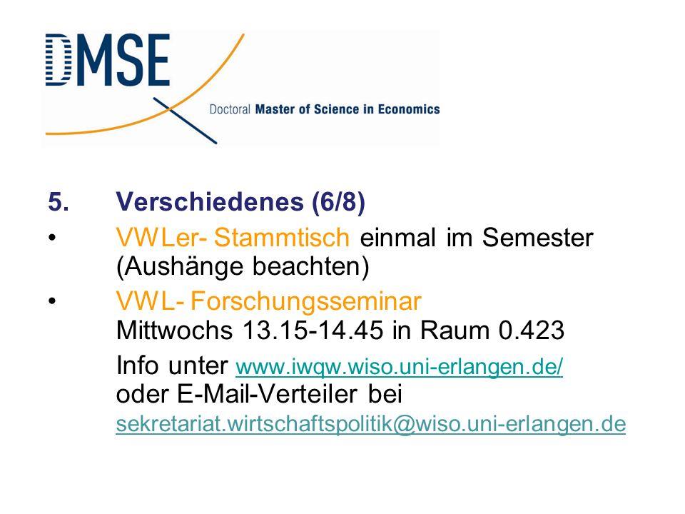5. Verschiedenes (6/8) VWLer- Stammtisch einmal im Semester (Aushänge beachten) VWL- Forschungsseminar Mittwochs 13.15-14.45 in Raum 0.423.