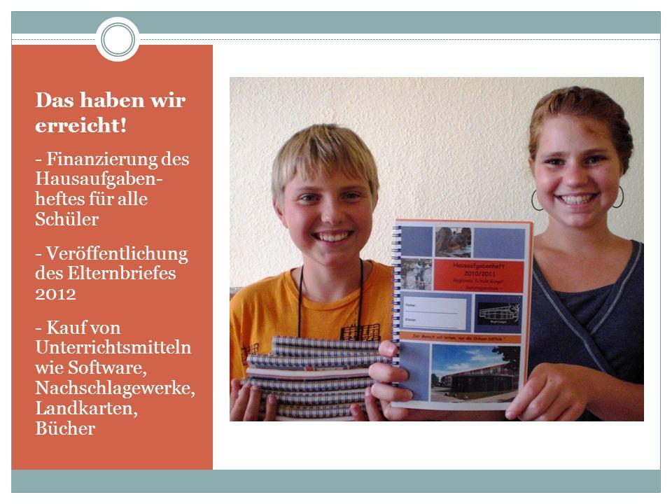 Das haben wir erreicht! - Finanzierung des Hausaufgaben- heftes für alle Schüler. - Veröffentlichung des Elternbriefes 2012.