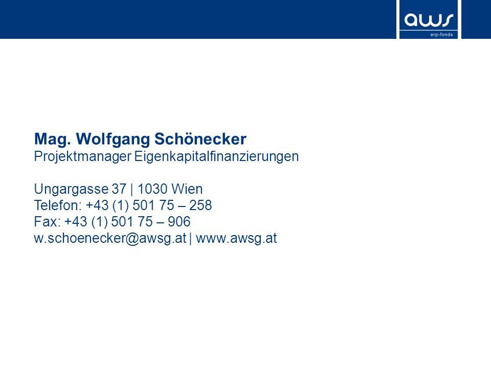 Mag. Wolfgang Schönecker Projektmanager Eigenkapitalfinanzierungen Ungargasse 37 | 1030 Wien Telefon: +43 (1) 501 75 – 258