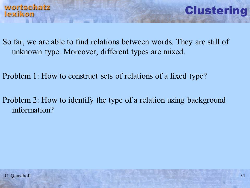 ClusteringSo far, we are able to find relations between words. They are still of unknown type. Moreover, different types are mixed.