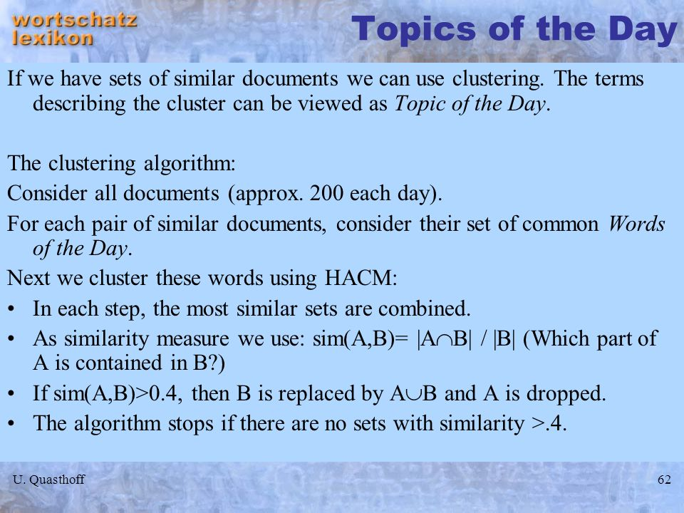 Topics of the DayIf we have sets of similar documents we can use clustering. The terms describing the cluster can be viewed as Topic of the Day.