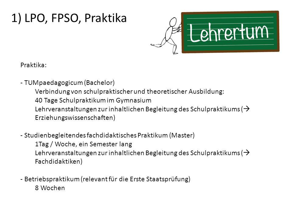 1) LPO, FPSO, Praktika Praktika: - TUMpaedagogicum (Bachelor)