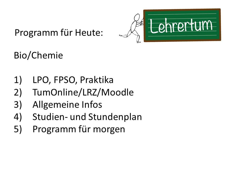 Programm für Heute: Bio/Chemie. LPO, FPSO, Praktika. TumOnline/LRZ/Moodle. Allgemeine Infos. Studien- und Stundenplan.