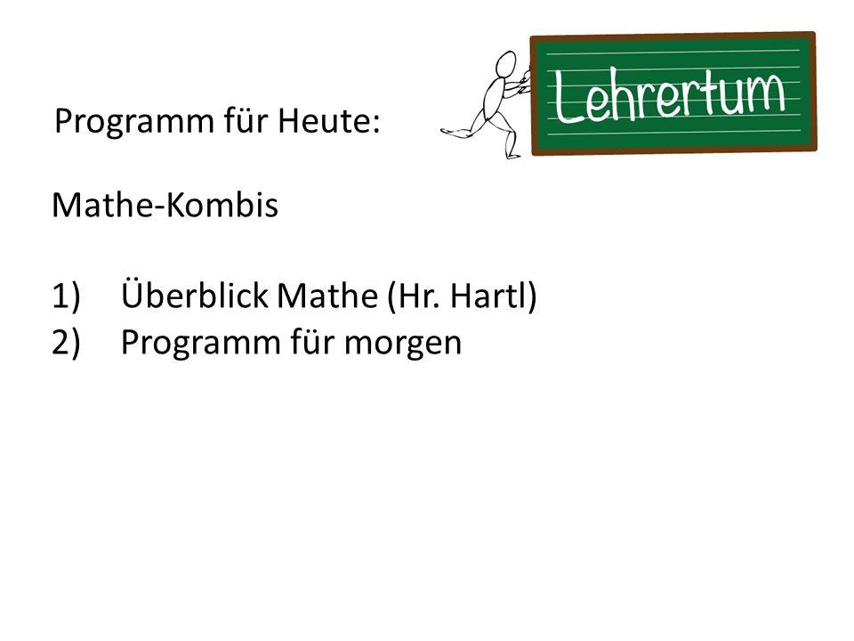 Programm für Heute: Mathe-Kombis Überblick Mathe (Hr. Hartl) Programm für morgen