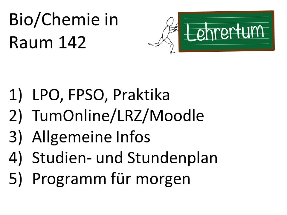 Bio/Chemie in Raum 142 LPO, FPSO, Praktika TumOnline/LRZ/Moodle