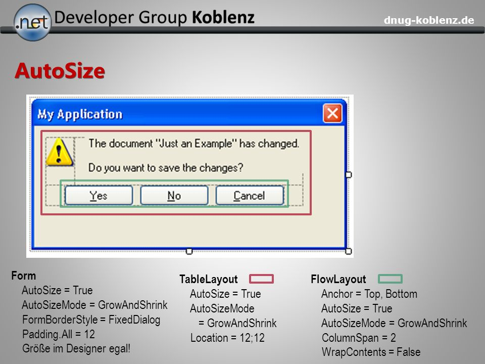 AutoSize Form AutoSize = True AutoSizeMode = GrowAndShrink