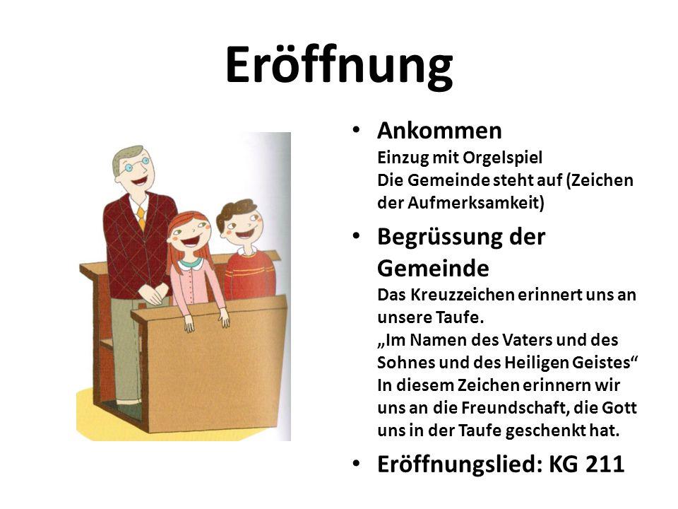 Eröffnung Ankommen Einzug mit Orgelspiel Die Gemeinde steht auf (Zeichen der Aufmerksamkeit)