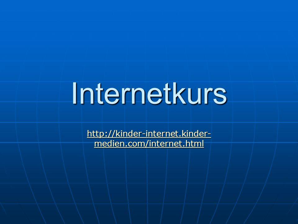 Internetkurs http://kinder-internet.kinder-medien.com/internet.html