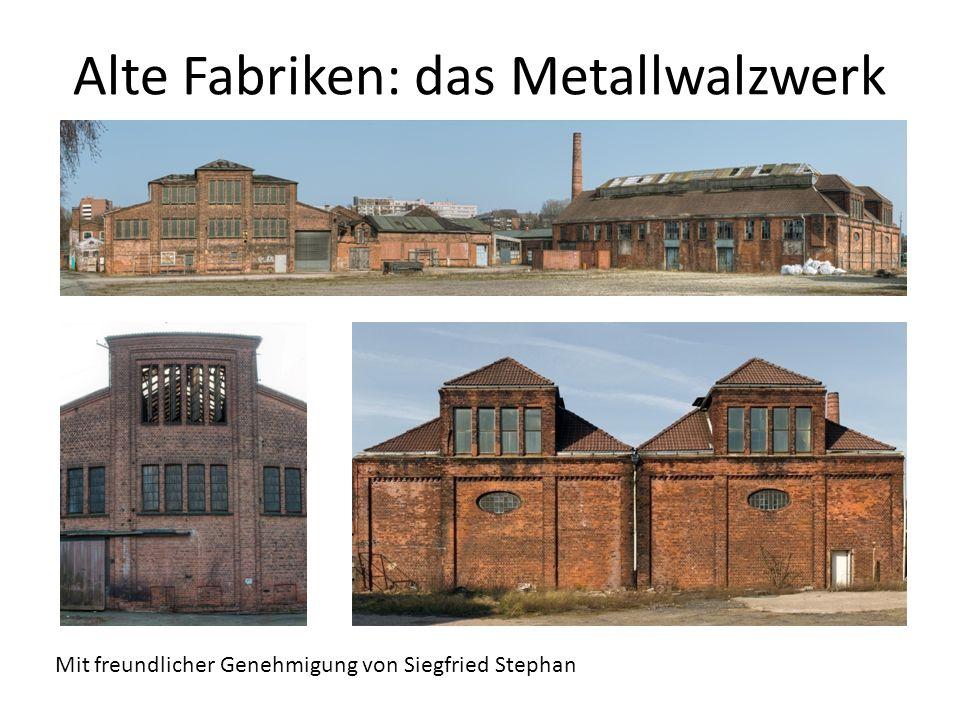 Alte Fabriken: das Metallwalzwerk