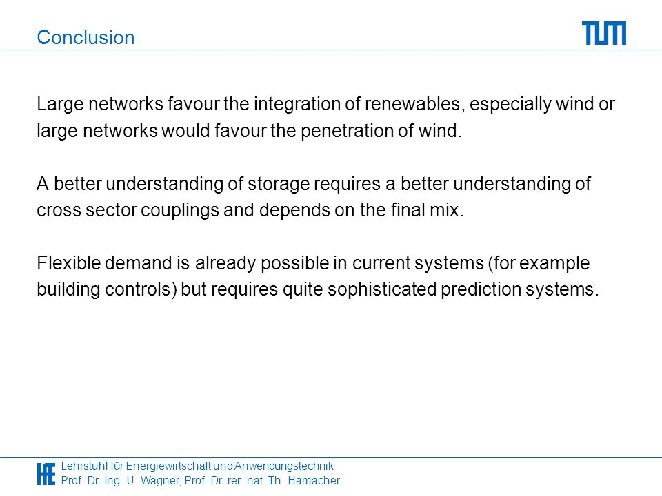 Conclusion Large networks favour the integration of renewables, especially wind or. large networks would favour the penetration of wind.