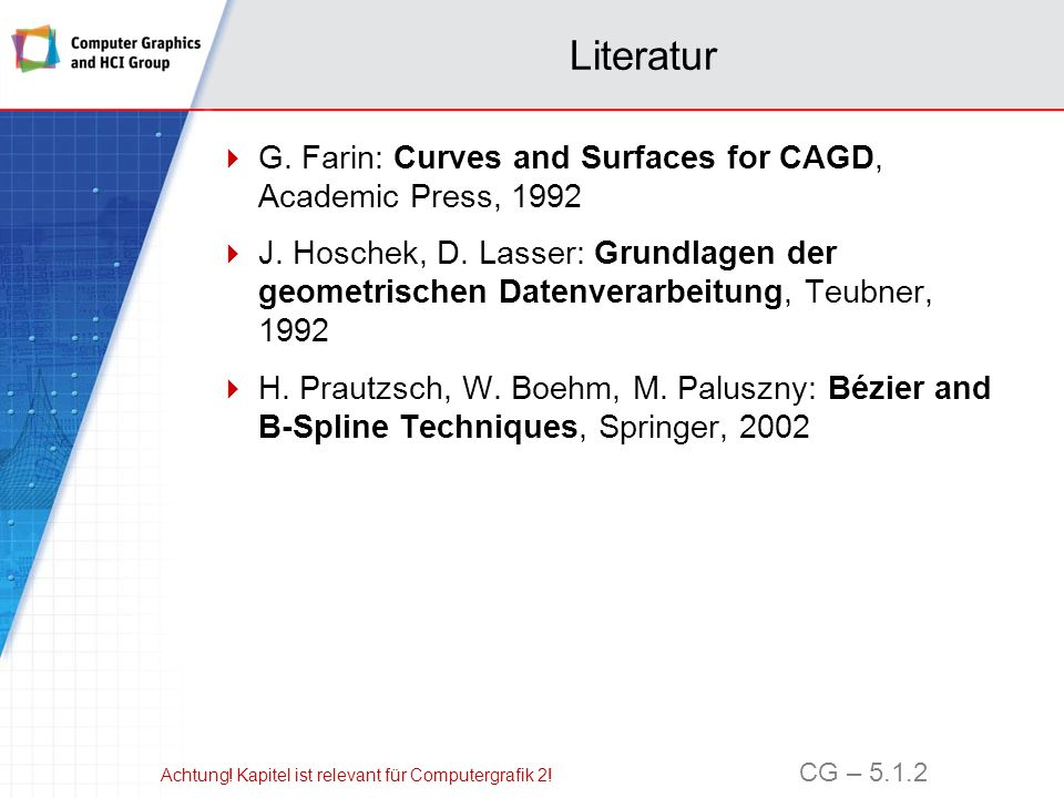 Literatur G. Farin: Curves and Surfaces for CAGD, Academic Press, 1992