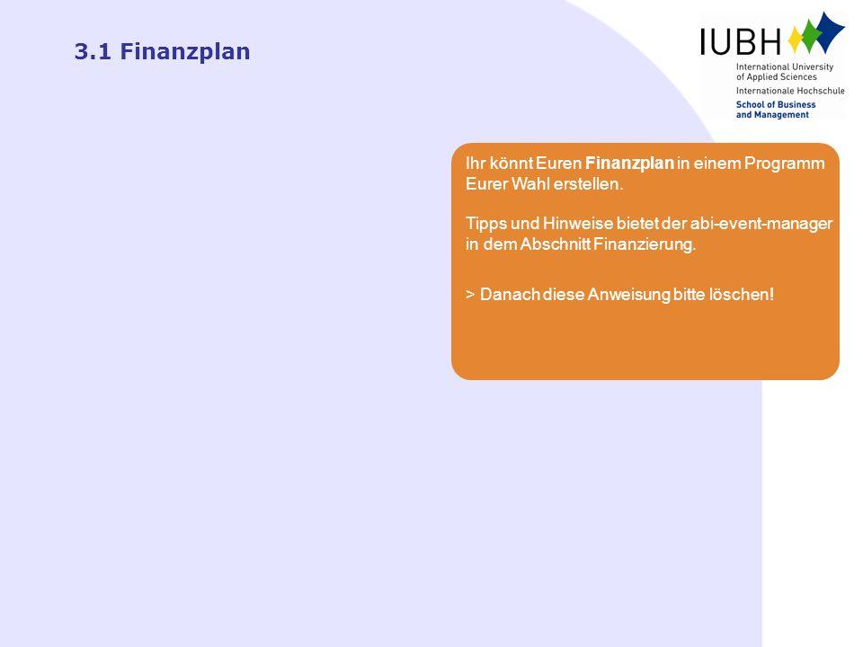 3.1 Finanzplan Ihr könnt Euren Finanzplan in einem Programm Eurer Wahl erstellen. Tipps und Hinweise bietet der abi-event-manager.