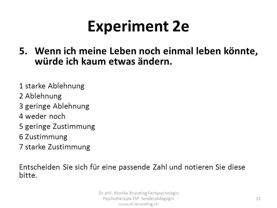 Experiment 2e Wenn ich meine Leben noch einmal leben könnte, würde ich kaum etwas ändern. 1 starke Ablehnung.