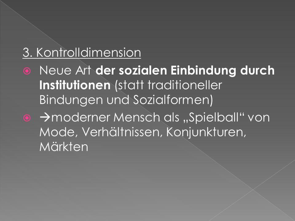 3. Kontrolldimension Neue Art der sozialen Einbindung durch Institutionen (statt traditioneller Bindungen und Sozialformen)