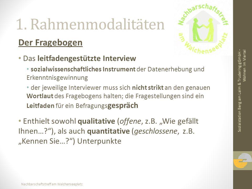1. Rahmenmodalitäten Der Fragebogen Das leitfadengestützte Interview