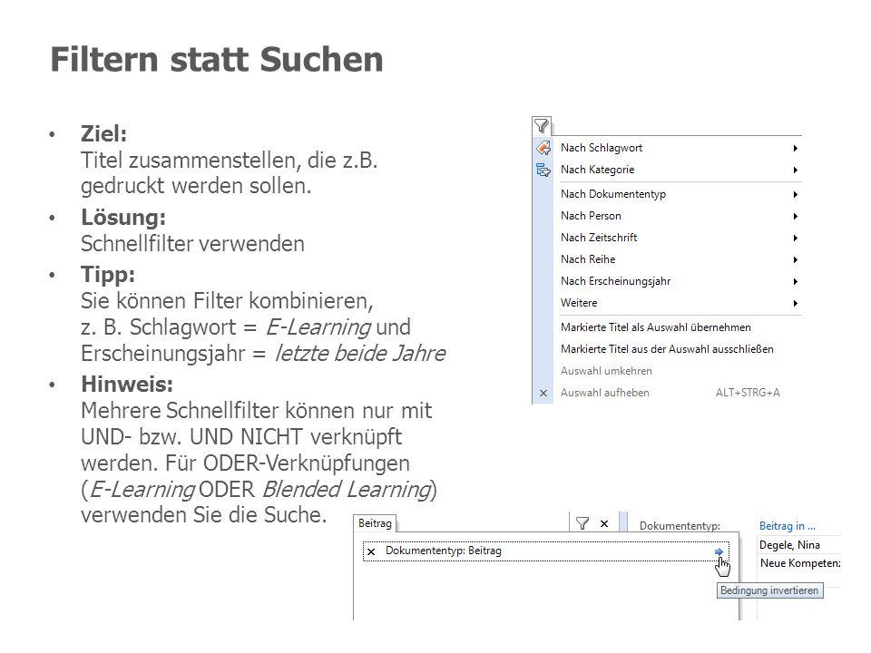 Filtern statt Suchen Ziel: Titel zusammenstellen, die z.B. gedruckt werden sollen. Lösung: Schnellfilter verwenden.