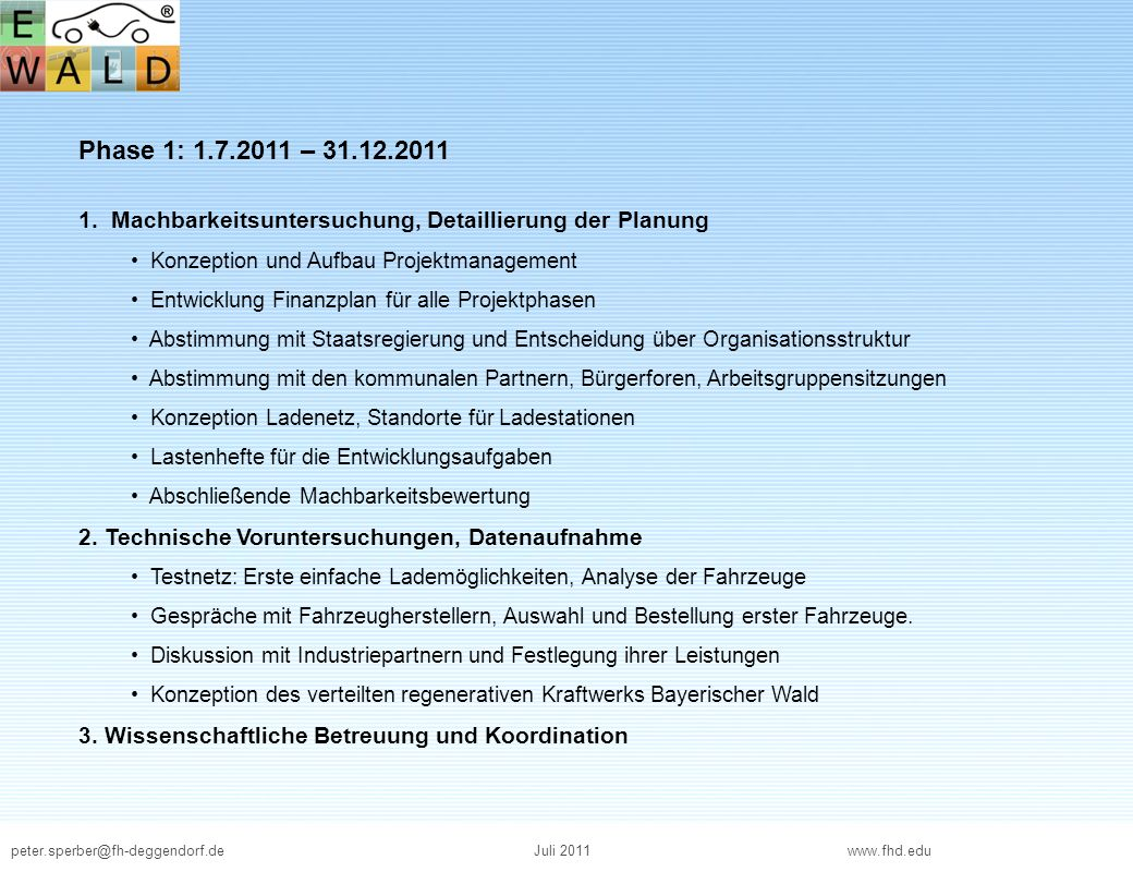 Phase 1: 1.7.2011 – 31.12.2011 1. Machbarkeitsuntersuchung, Detaillierung der Planung. Konzeption und Aufbau Projektmanagement.