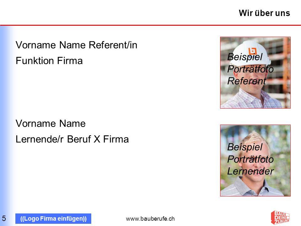 Wir über uns Vorname Name Referent/in Funktion Firma Vorname Name Lernende/r Beruf X Firma Beispiel Porträtfoto.