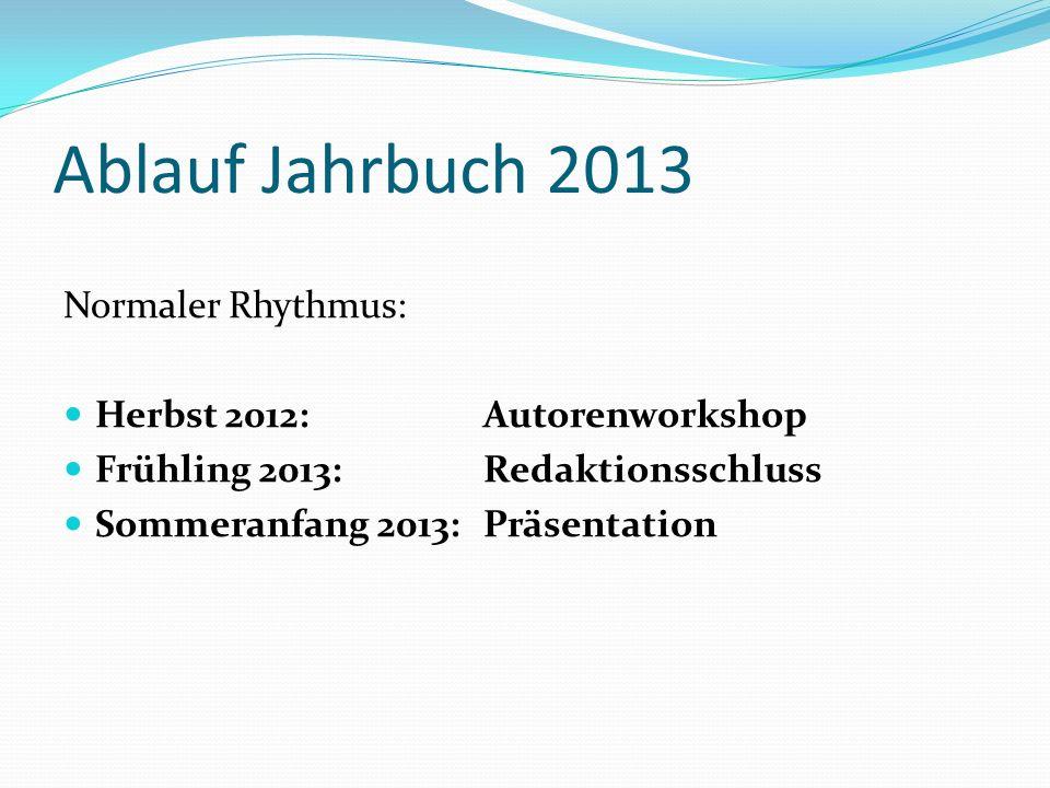 Ablauf Jahrbuch 2013 Normaler Rhythmus: Herbst 2012: Autorenworkshop