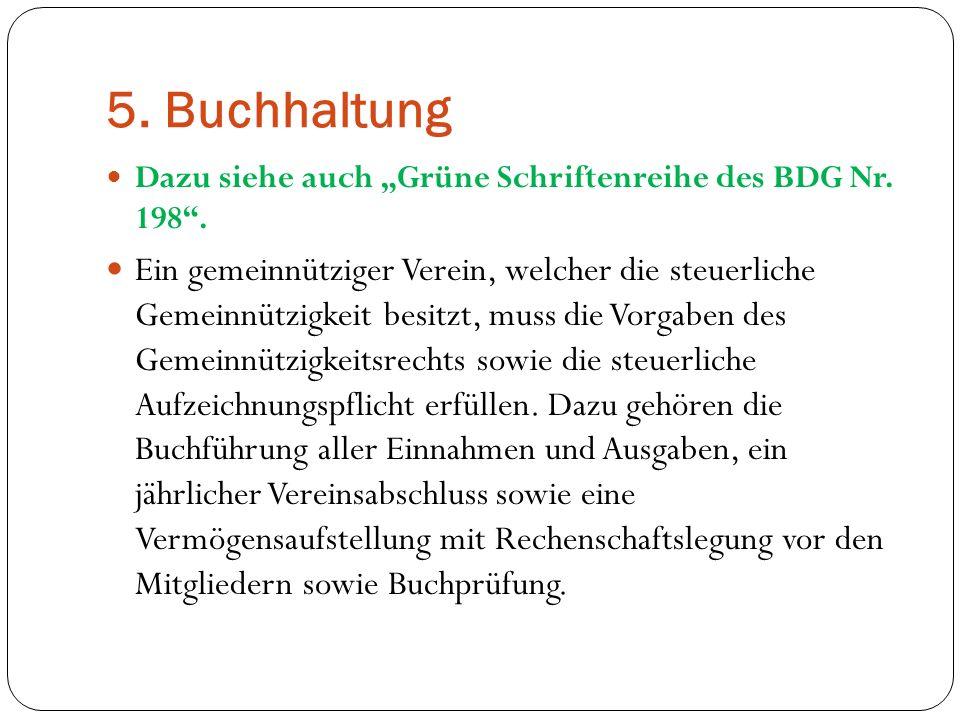 """5. Buchhaltung Dazu siehe auch """"Grüne Schriftenreihe des BDG Nr. 198 ."""