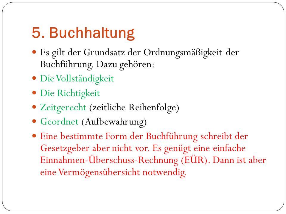 5. Buchhaltung Es gilt der Grundsatz der Ordnungsmäßigkeit der Buchführung. Dazu gehören: Die Vollständigkeit.
