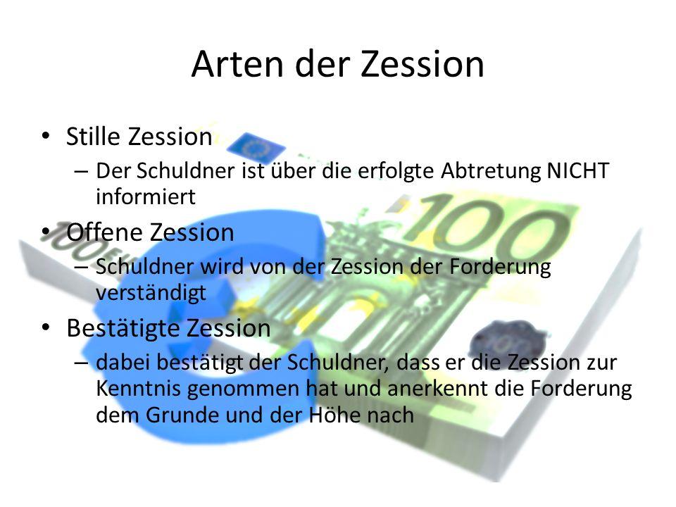 Arten der Zession Stille Zession Offene Zession Bestätigte Zession