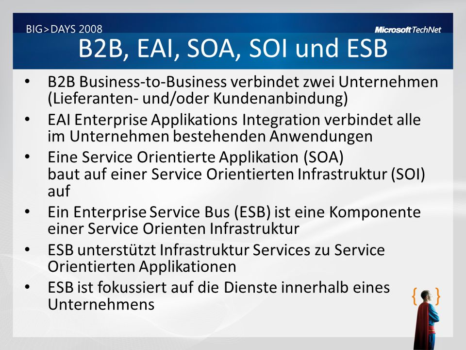 B2B, EAI, SOA, SOI und ESB B2B Business-to-Business verbindet zwei Unternehmen (Lieferanten- und/oder Kundenanbindung)