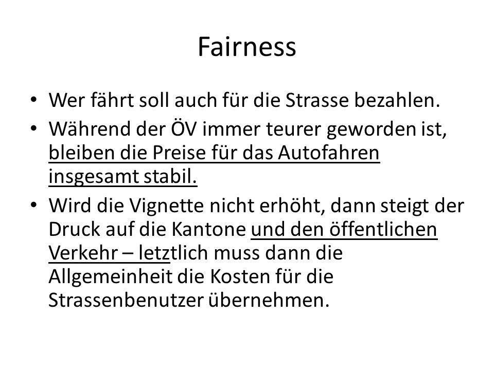 Fairness Wer fährt soll auch für die Strasse bezahlen.