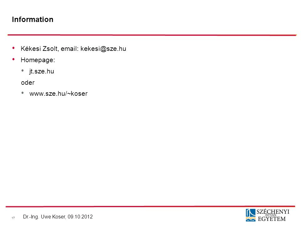Information Kékesi Zsolt, email: kekesi@sze.hu Homepage: jt.sze.hu oder www.sze.hu/~koser