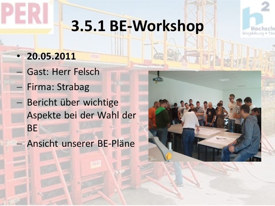 3.5.1 BE-Workshop 20.05.2011 Gast: Herr Felsch Firma: Strabag